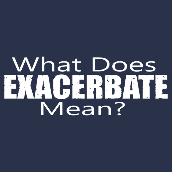 What Does Exacerbate Mean