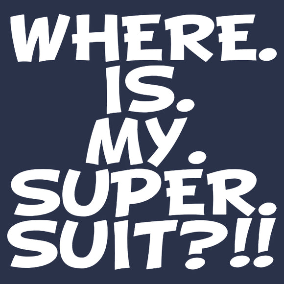 Where. Is. My. Super Suit