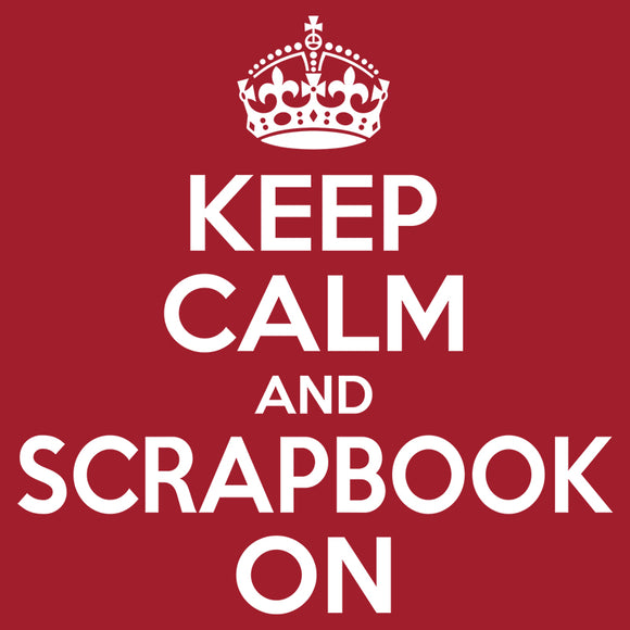 Keep Calm and Scrapbook On