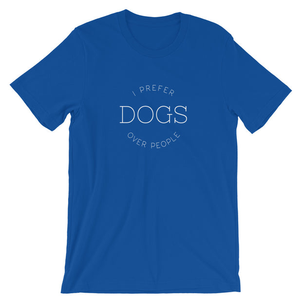 I Prefer Dogs Unisex T-Shirt - 6 Colors