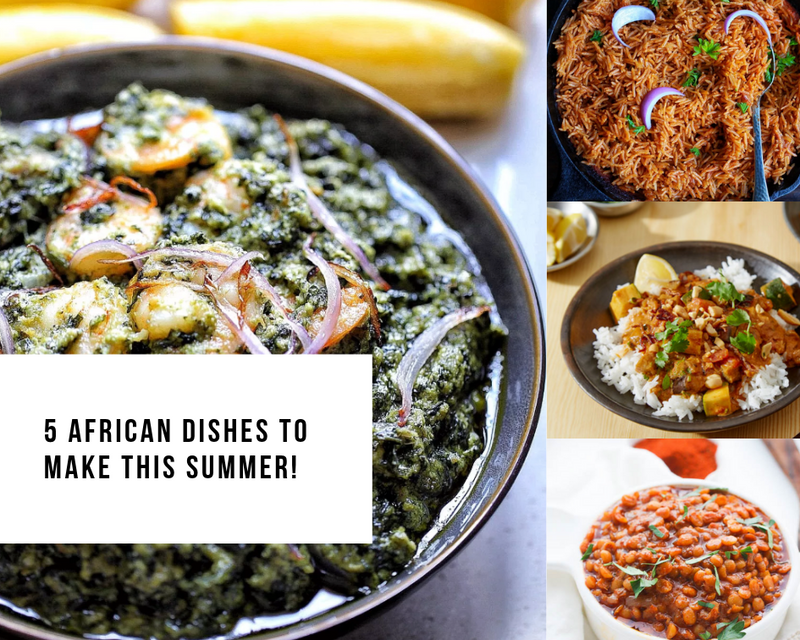 5 African Dishes to Make This Summer!