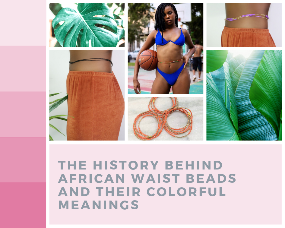 The History Behind African Waistbeads And Their Colorful Meanings Cee Cee S Closet Nyc