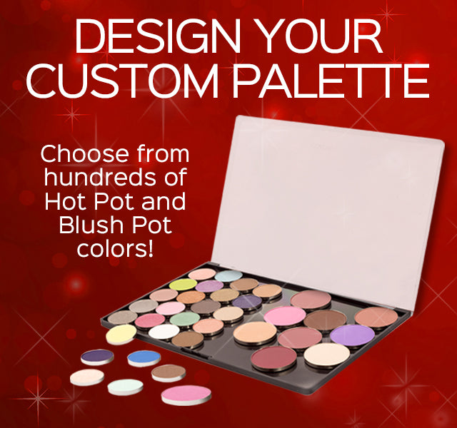 Design Your Custom Palette- Choose from hundreds of Hot Pot and Blush Pot colors!