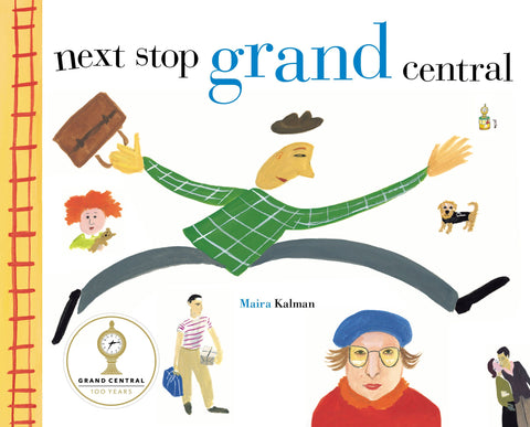 Maira Kalman's Next Stop Grand Central travel recommendation for kids on Little Hotdog Watson blog