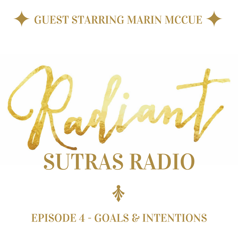 Radiant Sutras Radio - Episode 4 - Goals & Intentions