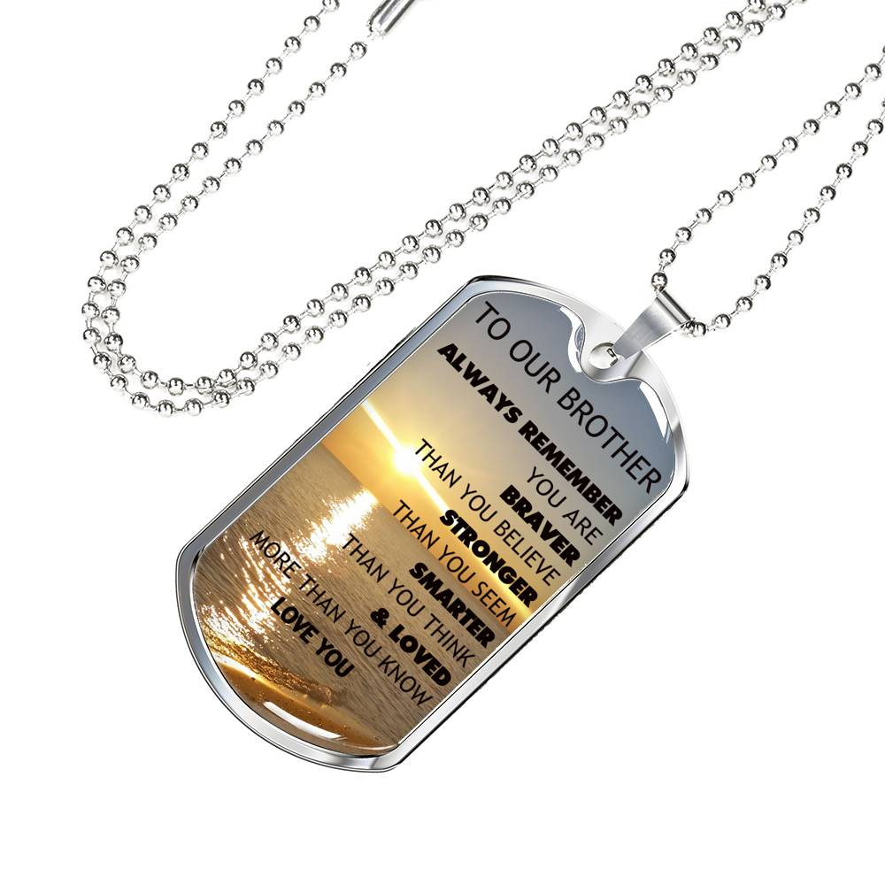 Our Brother Always Remember You Are Loved  Love You Stainless Steel Dogtag