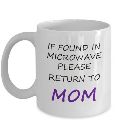 If Found In Microwave Return to Mom