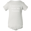 I Still Live With My Parents Baby Body Suit Onesie