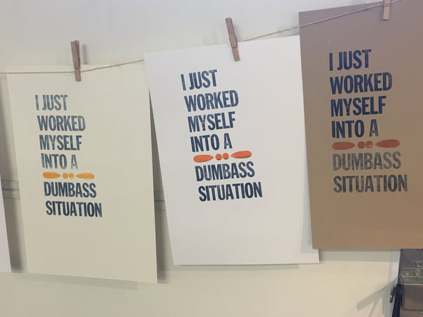 letterpress print #1 -I just worked myself into a dumbass situation