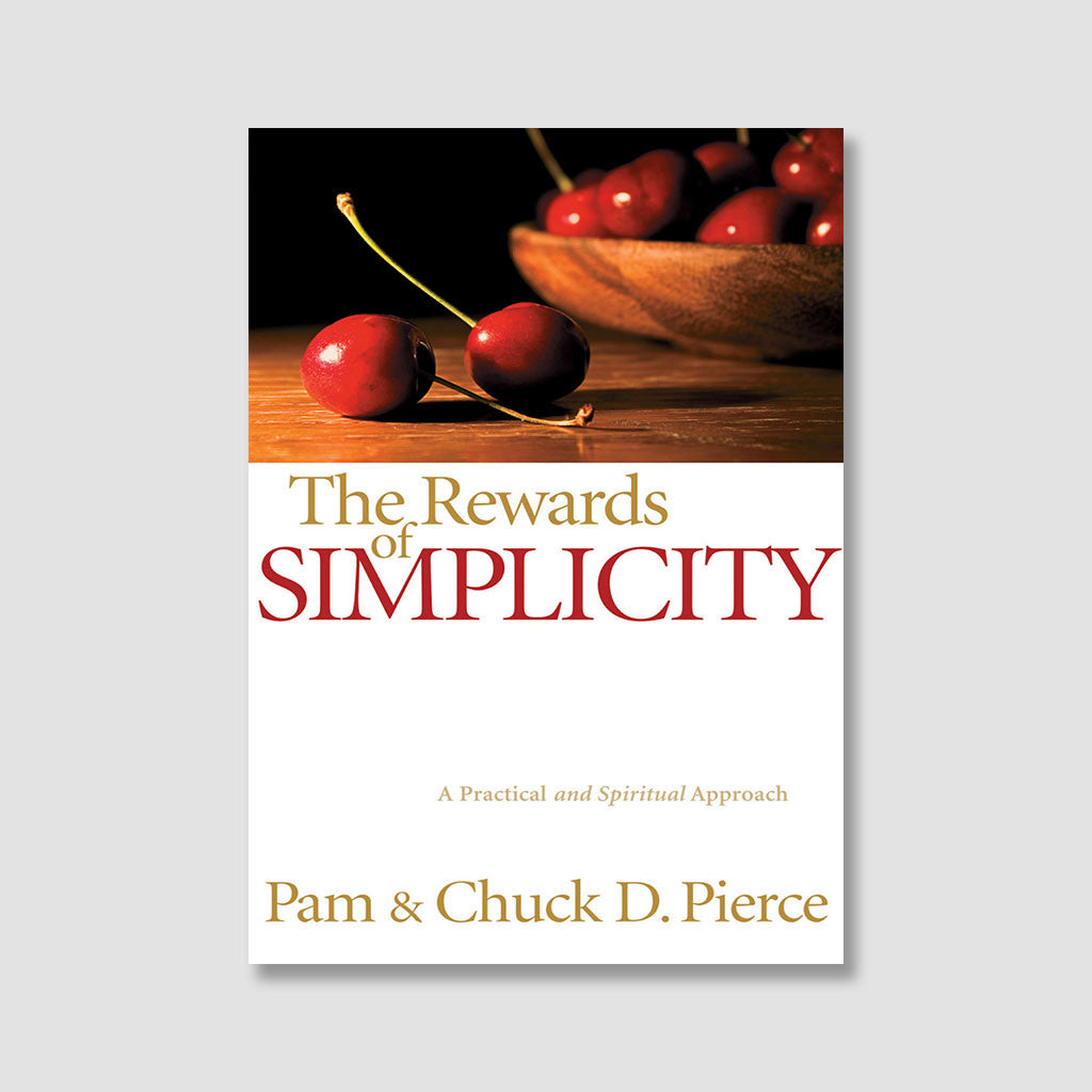 The Rewards of Simplicity by Chuck and Pam Pierce