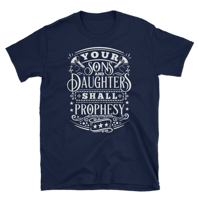 Your Sons and Daughters Shall Prophesy T-Shirt