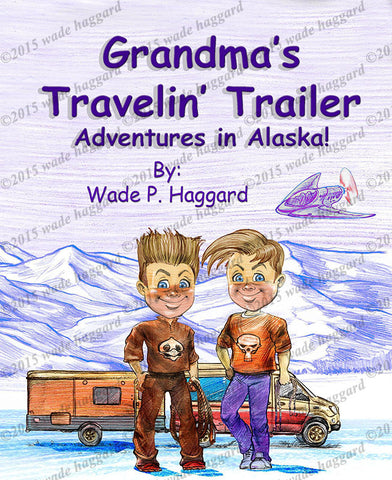 Grandma's Travelin' Trailer.  Adventures in Alaska! - wadehaggard.com - 1