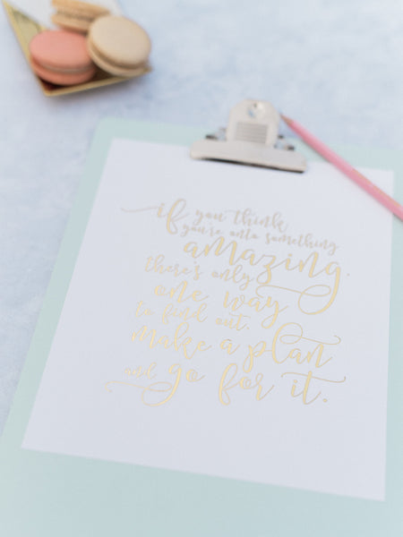 If You Think You're onto Something Amazing - 8x10 Gold Foil Print