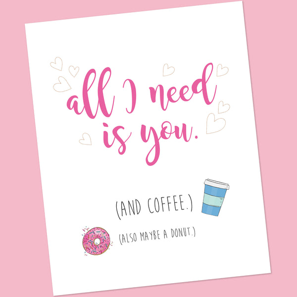 All I Need is You - And Coffee - Digital Print