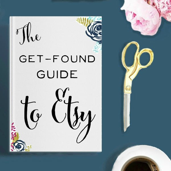 The Get-Found Guide to Etsy - Get to the First Page of Search with Etsy SEO