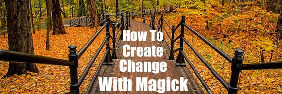 How To Create Change With Magick