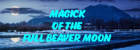 Magick of the Full Beaver Moon