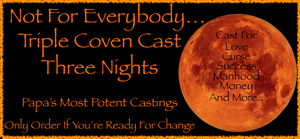Not For Everybody Triple Coven Cast Three Night Spell Work