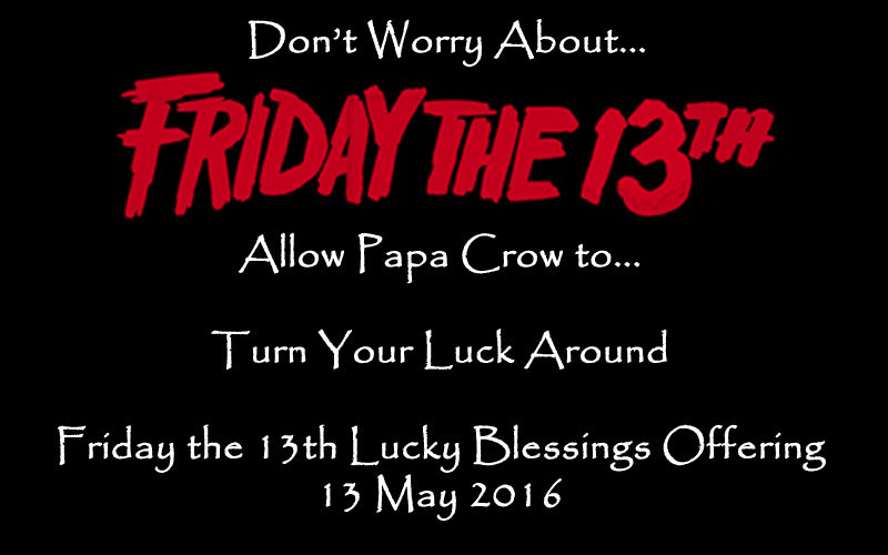 allow papa crow to turn your luck around with this firday the 13th lucky blessings offering!