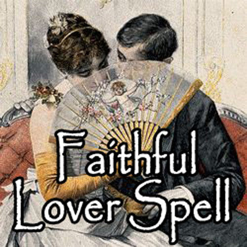 Faithful Lover Voodoo Spell makes any mate or lover fi