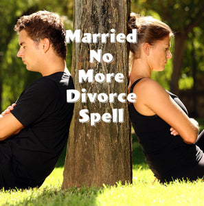 Married No More Divorce Spell