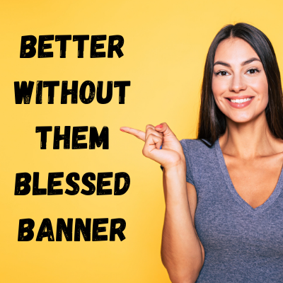 Better Without Them Blessed Banner