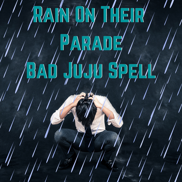 Rain On Their Parade Bad Juju Curse Spell