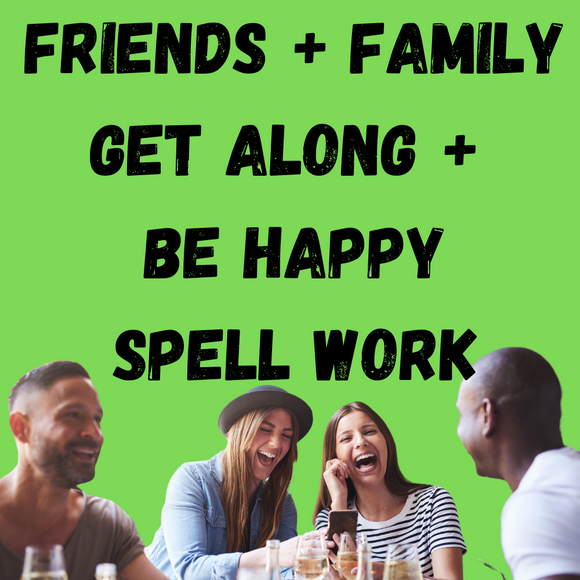 Friends and Family Get Along + Be Happy Voodoo Spell