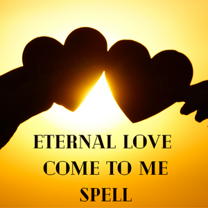Eternal Love Come To Me Spell