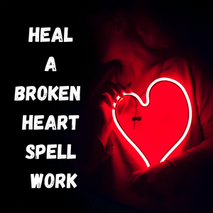 Heal A Broken Heart Spell Work