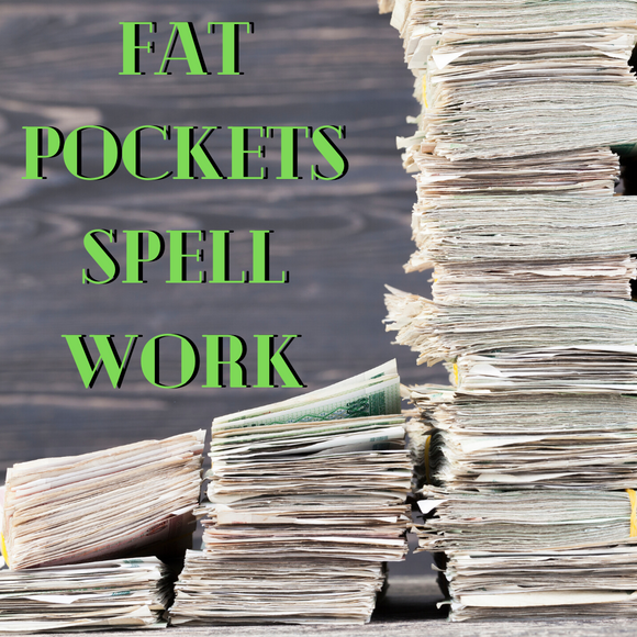 Fat Pockets Spell Work