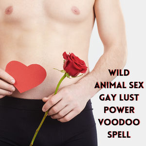 Wild Animal Sex Gay Lust Power Voodoo Spell