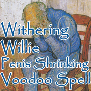 Withering Willie Penis Shrinking Spell