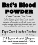 Bat's Blood Hoodoo Powder sends ill winds, allows you to win in debates, hides lies.