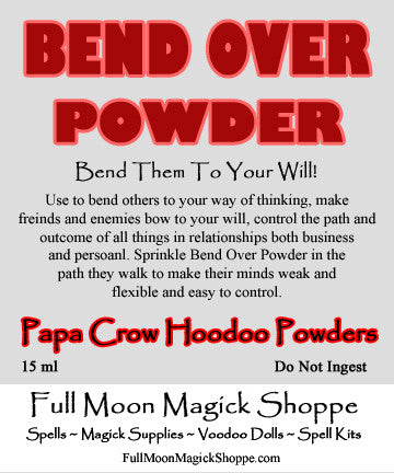 Bend Over Powder bends other people to your will and control