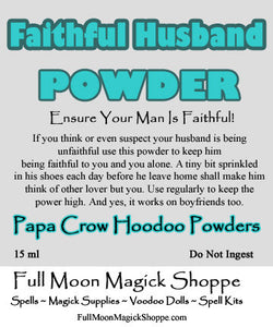 Faithful Husband Hoodoo Powder keeps spouses and boyfriends from cheating or being able to perform with others.
