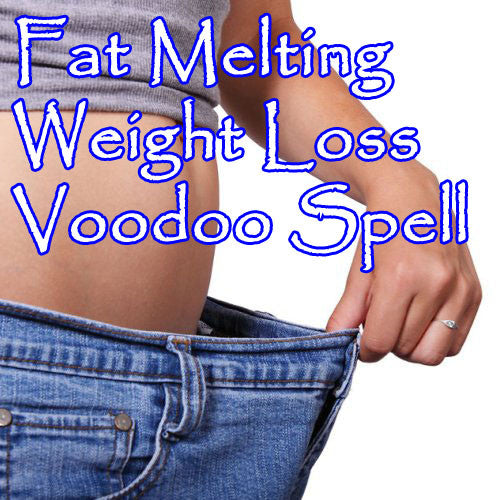 Fat Melting Weight Loss Voodoo Spell
