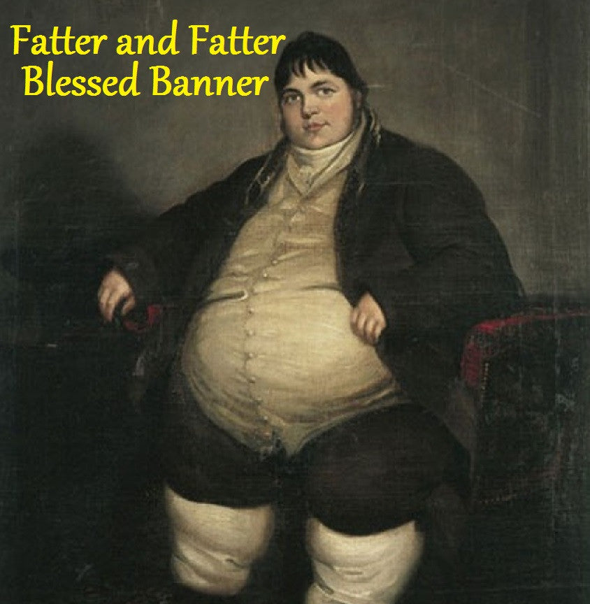 Fatter and Fatter Blessed Banner