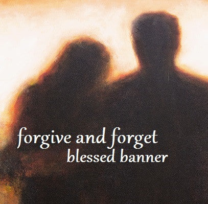 Forgive and Forget Blessed Banner