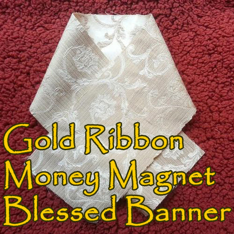 Gold Ribbon Money Magnet Voodoo Blessed Banner