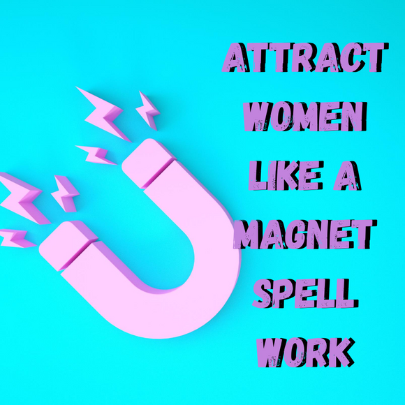Attract Women Like A Magnet Spell