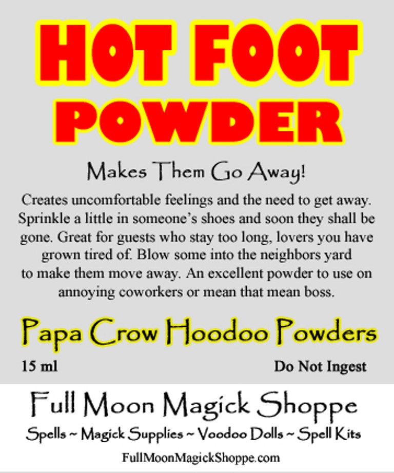 Hot Foot Powder is a powerful way to make people go away, guests, lovers, coworkers, bosses.