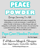 Peace Powder banishes strife, ends arguments, and makes peace and mellow feelings.