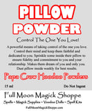 Pillow Powder is blended to allow you  control over your loved one and to make them faithful honest lovers.