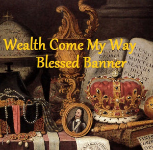 Wealth Come My Way Blessed Banner