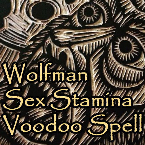 The Wolfman Sexual Stamina Voodoo Spell gives you all night animal sex power that satisfies