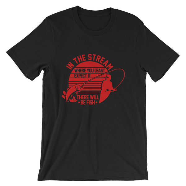 In The Stream, There Will Be Fish! Short-Sleeve Unisex T-Shirt