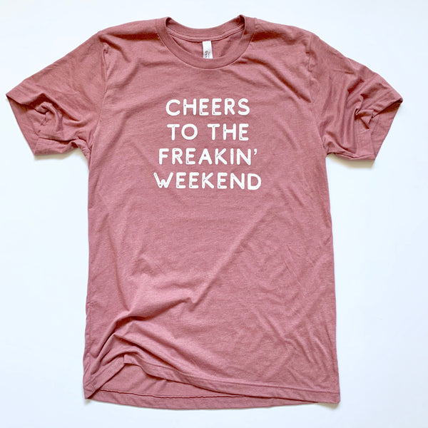 Unisex Soft Tee Cheers to the Freakin Weekend