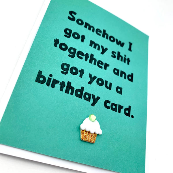 Birthday Got my Shit Together card