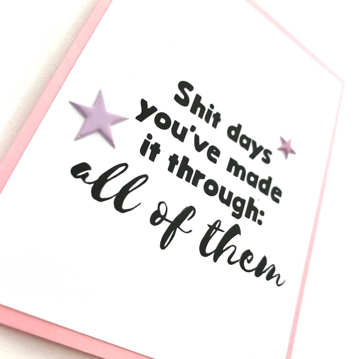 Empathy Shit Days You've Made it Through All of Them card